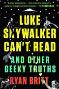 Luke Skywalker Can't Read: And Other Geeky Truths