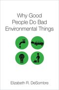 Why Good People Do Bad Environmental Things / Elizabeth R. DeSombre