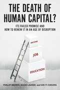 The Death of Human Capital?: Its Failed Promise and How to Renew It in an Age of Disruption