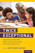 Twice Exceptional: Supporting and Educating Bright and Creative Students with Learning Difficulties / Scott Barry Kaufman