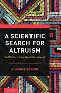 A Scientific Search for Altruism: Do We Only Care About Ourselves? / C. Daniel Batson
