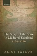Shape of the State in Medieval Scotland, 1124-1290