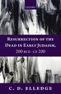 Resurrection of the Dead in Early Judaism, 200 BCE-CE 200
