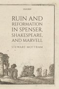 Ruin and Reformation in Spenser, Shakespeare, and Marvell