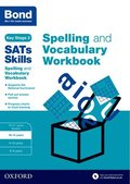 Bond SATs Skills Spelling and Vocabulary Workbook