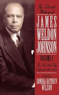 The Selected Writings of James Weldon Johnson: Volume I: The New York Age Editorials (1914-1923)