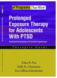 Prolonged Exposure Therapy for Adolescents with PTSD Therapist Guide