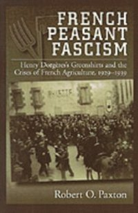 French Peasant Fascism: Henry Dorgeres' Greenshirts and the Crises of French Agriculture, 1929-1939