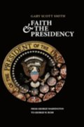 Faith and the Presidency From George Washington to George W. Bush
