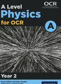 Level Physics for OCR A: Year 2