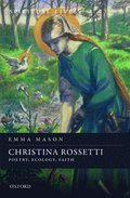 Christina Rossetti: Poetry, Ecology, Faith / Emma Mason