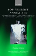 Pop-Feminist Narratives: The Female Subject under Neoliberalism in North America, Britain, and Germany / Emily Spiers