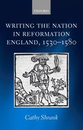 Writing the Nation in Reformation England, 1530-1580