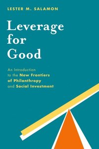 Leverage for Good: An Introduction to the New Frontiers of Philanthropy and Social Investment