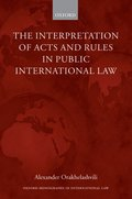 The Interpretation of Acts and Rules in Public International Law