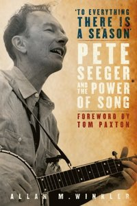 &quote;To Everything There is a Season&quote;: Pete Seeger and the Power of Song