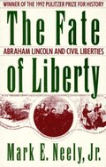 Fate of Liberty: Abraham Lincoln and Civil Liberties