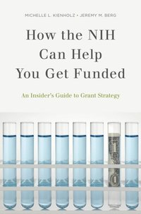 How the NIH Can Help You Get Funded: An Insider's Guide to Grant Strategy