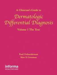 Clinician's Guide to Dermatologic Differential Diagnosis, Volume 1