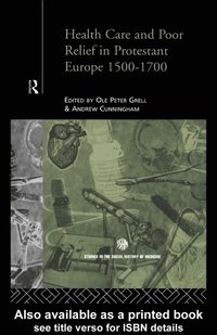 Health Care and Poor Relief in Protestant Europe 1500-1700