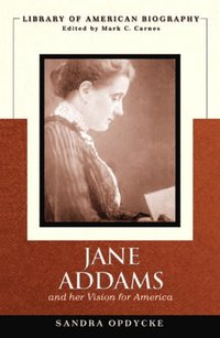 Jane Addams and Her Vision of America (Library of American Biography)