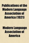Publications of the Modern Language Association of America (Volume 36)