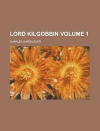 Lord Kilgobbin Volume 1