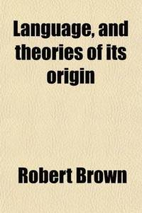Language, and Theories of Its Origin