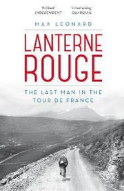 lanterne rouge (French | noun): The competitor who finishes last in the Tour de France   Froome, Wiggins, Merckx - we know the winners of the Tour de France, but what about the men who finish last?  Lanterne Rouge tells the forgotten, often inspirational and occasionally absurd stories of the last-placed rider. We learn of stage winners and former yellow jerseys who tasted life at the other end of the bunch; the breakaway leader who stopped for a bottle of wine and then took a wrong turn; the do