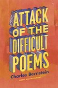 Attack of the Difficult Poems - Essays and Inventions