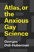 Atlas, or the Anxious Gay Science