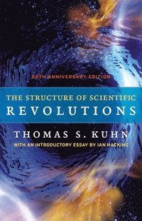 The Structure of Scientific Revolutions - 50th Anniversary Edition
