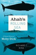 Ahab`s Rolling Sea - A Natural History of 'Moby-Dick'