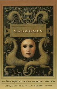 Madwomen - The 'Locas mujeres' Poems of Gabriela Mistral, a Bilingual Edition