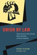 A Union by Law: Filipino American Labor Activists, Rights Radicalism, and Racial Capitalism