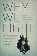 Why We Fight: New Approaches to the Human Dimension of Warfare