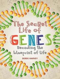 The Secret Life of Genes: Decoding the Blueprint of Life