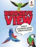 Birdseye View : Adult Coloring Book Bird