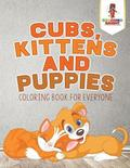 Cubs, Kittens and Puppies