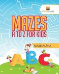 Mazes A to Z For Kids