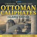 Umayyad, Abbasid and Ottoman Caliphates - Islamic Empire