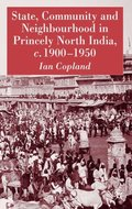 State, Community and Neighbourhood in Princely North India, c. 1900-1950