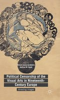 Political Censorship of the Visual Arts in Nineteenth-Century Europe