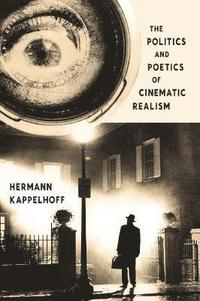 The Politics and Poetics of Cinematic Realism