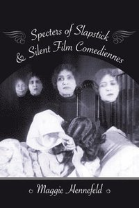 Specters of Slapstick and Silent Film Comediennes