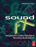 Sound FX: Unlocking the Creative Potential of Recording Studio Effects Book