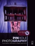 Pinhole Photography: From Historic Technique to Digital Application, 4th Edition