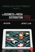 The Business of Media Distribution: Monetizing Film, TV and Video Content in an Online World, 2nd Edition
