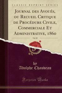 Journal Des Avoues, Ou Recueil Critique de Procedure Civile, Commerciale Et Administrative, 1860, Vol. 85 (Classic Reprint)