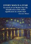 EVERY MAN IS A STAR In search of our Mother Star: the identification of the stellar significators in a birth chart